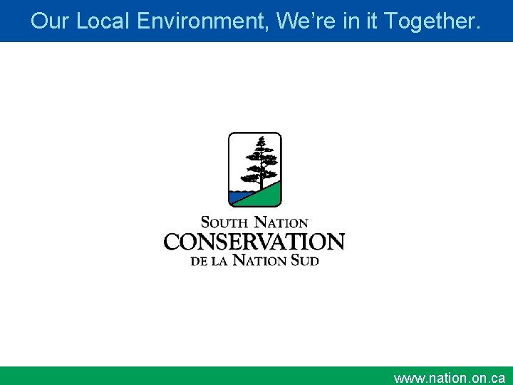 Our Local Environment, We're in it Together. www. nation. on. ca