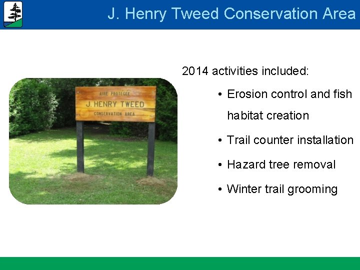 J. Henry Tweed Conservation Area 2014 activities included: • Erosion control and fish habitat
