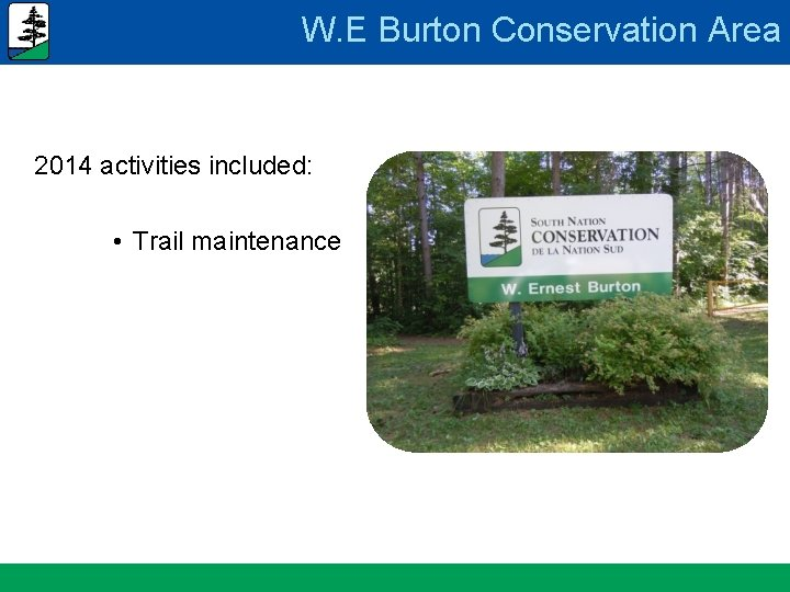 W. E Burton Conservation Area 2014 activities included: • Trail maintenance www. nation. ca