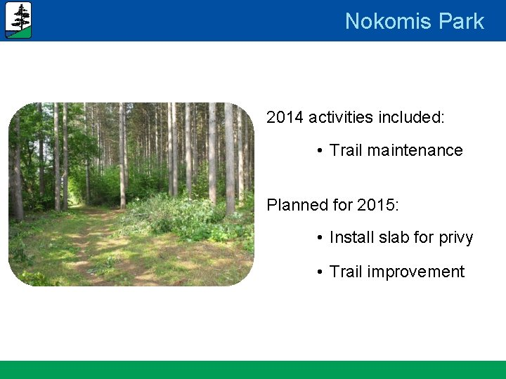 Nokomis Park 2014 activities included: • Trail maintenance Planned for 2015: • Install slab