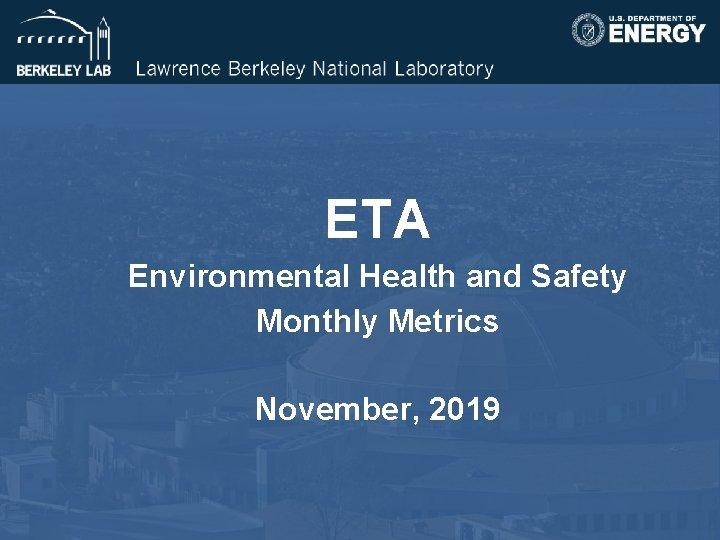 ETA Environmental Health and Safety Monthly Metrics November, 2019