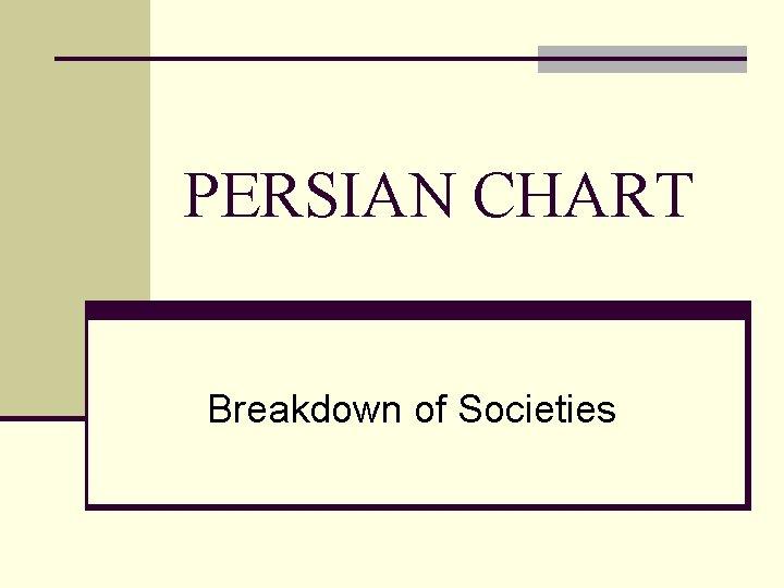 PERSIAN CHART Breakdown of Societies
