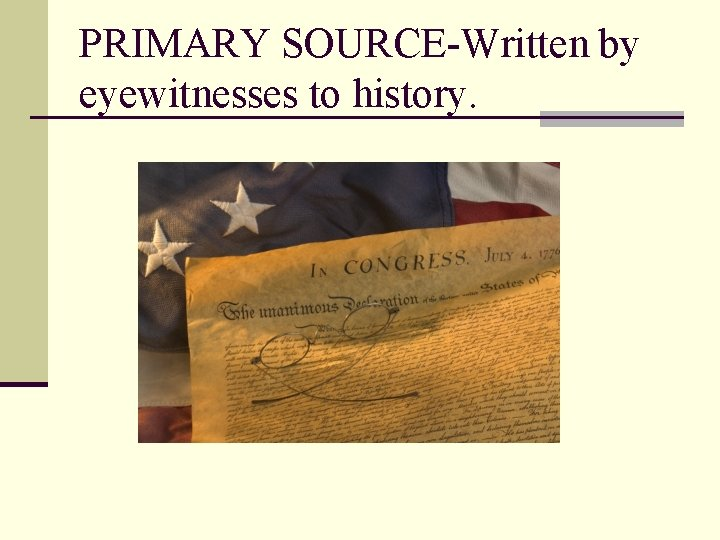 PRIMARY SOURCE-Written by eyewitnesses to history.