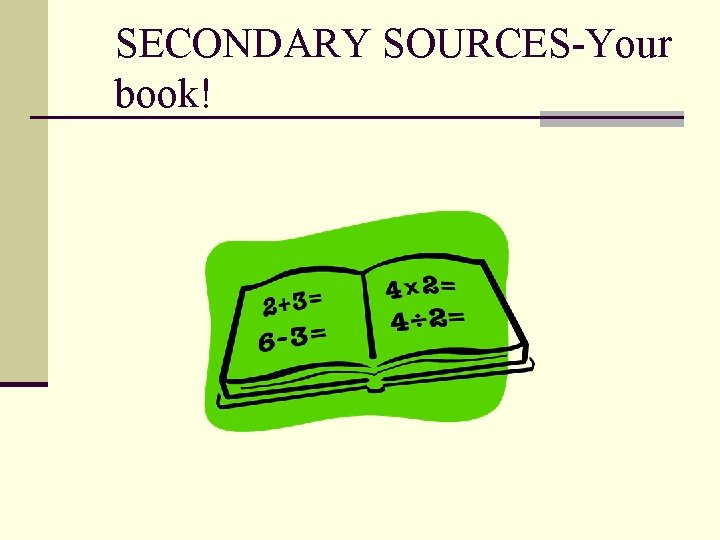 SECONDARY SOURCES-Your book!