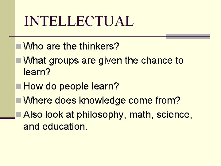 INTELLECTUAL n Who are thinkers? n What groups are given the chance to learn?