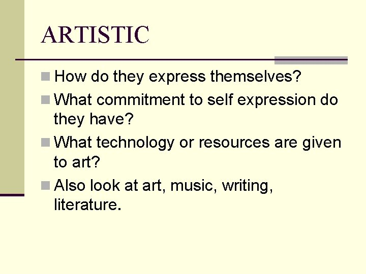 ARTISTIC n How do they express themselves? n What commitment to self expression do