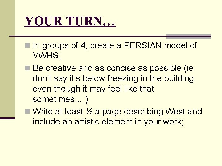 YOUR TURN… n In groups of 4, create a PERSIAN model of VWHS; n