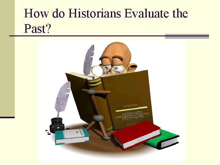 How do Historians Evaluate the Past?