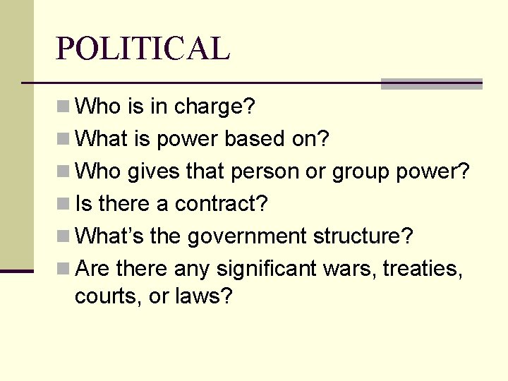 POLITICAL n Who is in charge? n What is power based on? n Who