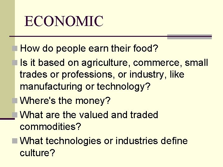 ECONOMIC n How do people earn their food? n Is it based on agriculture,