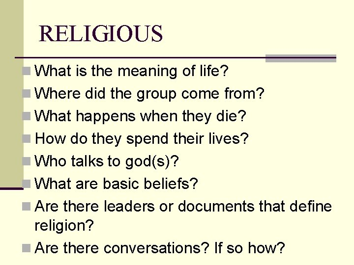 RELIGIOUS n What is the meaning of life? n Where did the group come