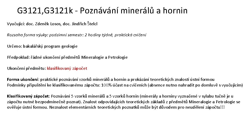 G 3121, G 3121 k - Poznávání minerálů a hornin Vyučující: doc. Zdeněk Losos,