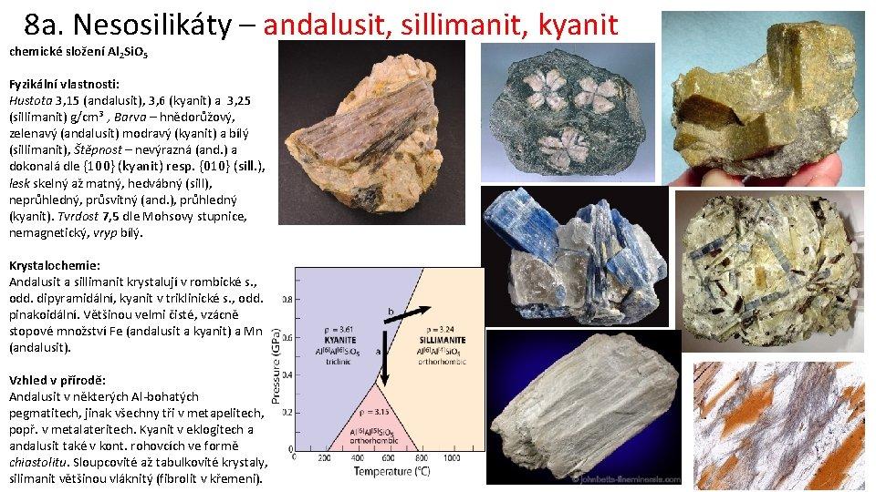 8 a. Nesosilikáty – andalusit, sillimanit, kyanit chemické složení Al 2 Si. O 5