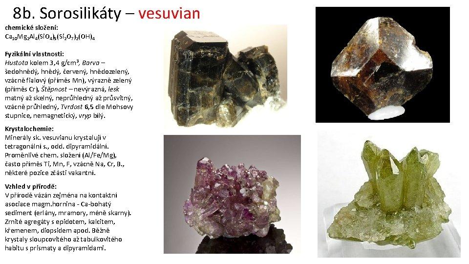 8 b. Sorosilikáty – vesuvian chemické složení: Ca 10 Mg 2 Al 4(Si. O