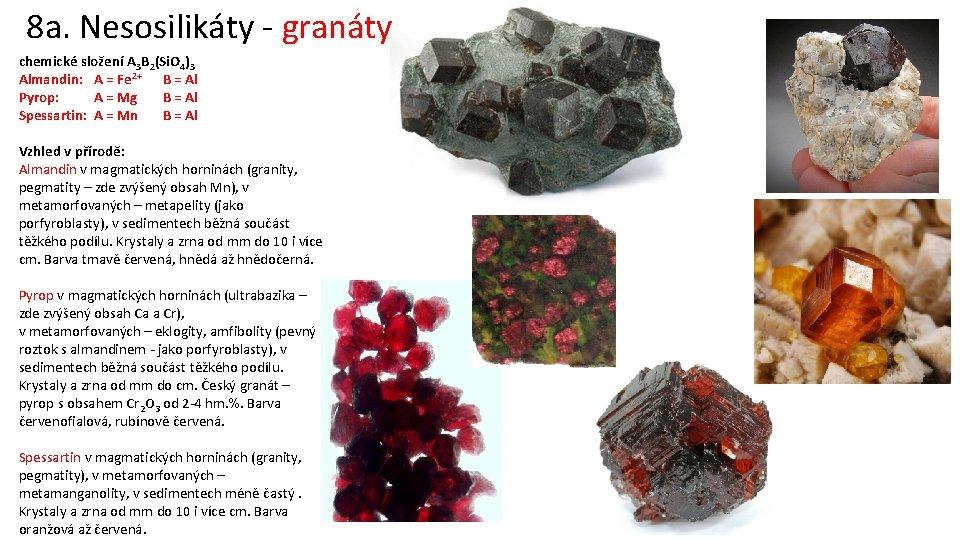 8 a. Nesosilikáty - granáty chemické složení A 3 B 2(Si. O 4)3 Almandin: