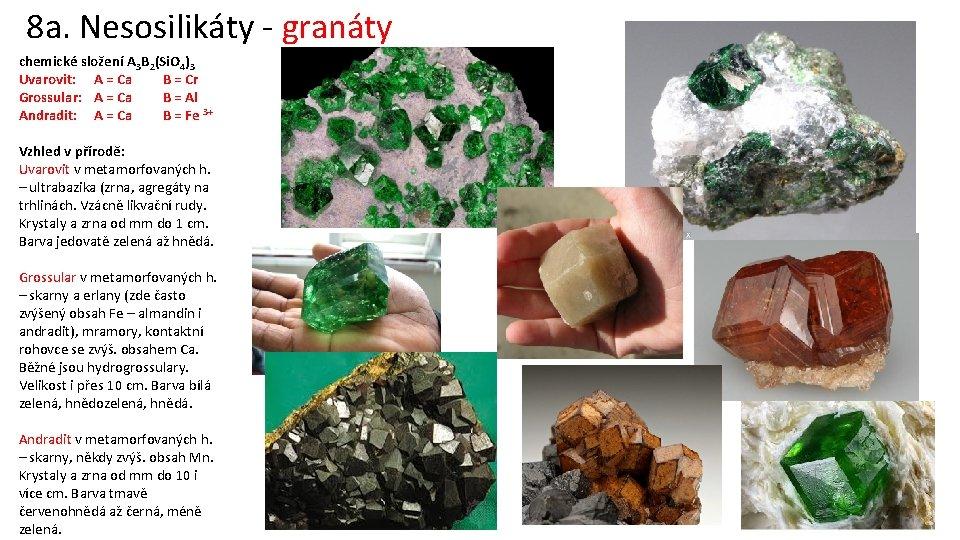 8 a. Nesosilikáty - granáty chemické složení A 3 B 2(Si. O 4)3 Uvarovit: