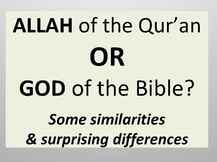ALLAH of the Qur'an OR GOD of the Bible? Some similarities & surprising differences