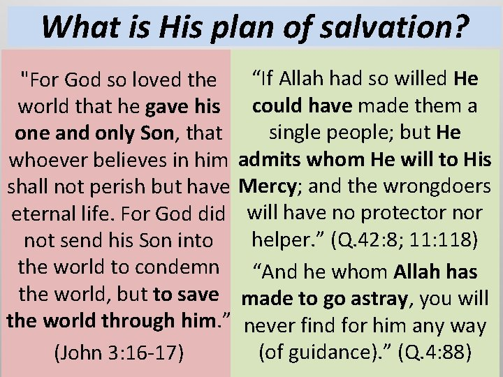 """What is His plan of salvation? """"For God so loved the """"If Allah had"""
