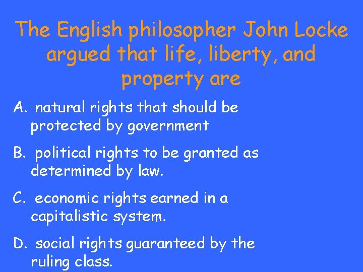 The English philosopher John Locke argued that life, liberty, and property are A. natural