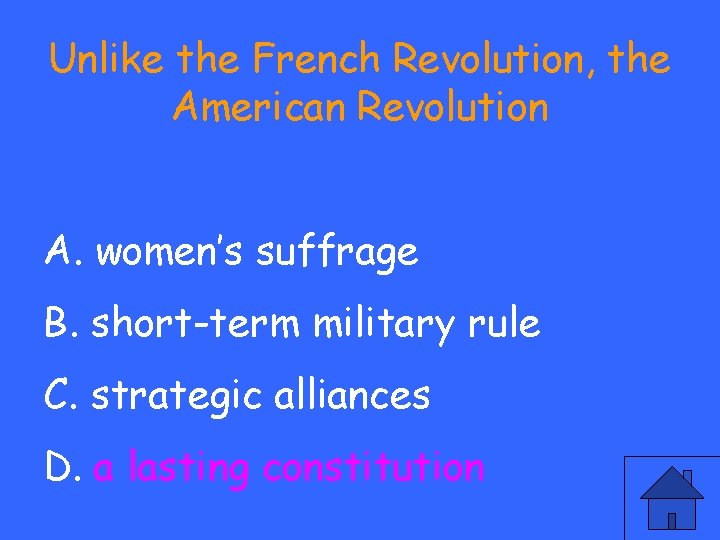 Unlike the French Revolution, the American Revolution A. women's suffrage B. short-term military rule