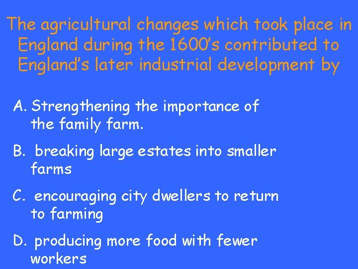 The agricultural changes which took place in England during the 1600's contributed to England's