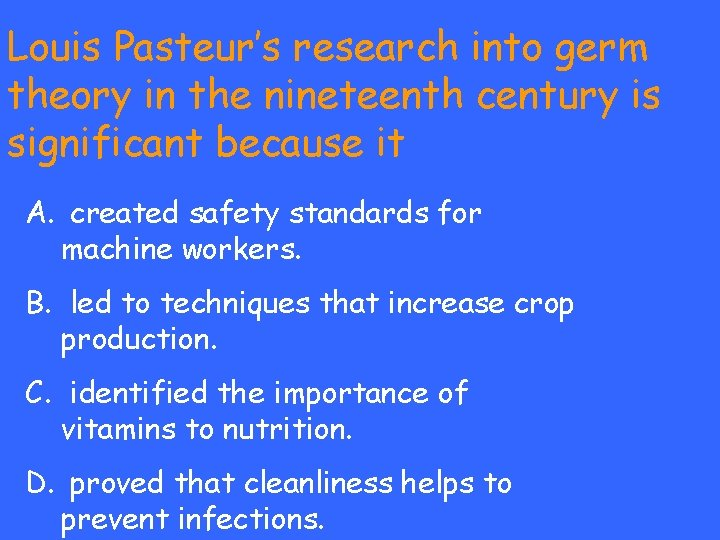 Louis Pasteur's research into germ theory in the nineteenth century is significant because it