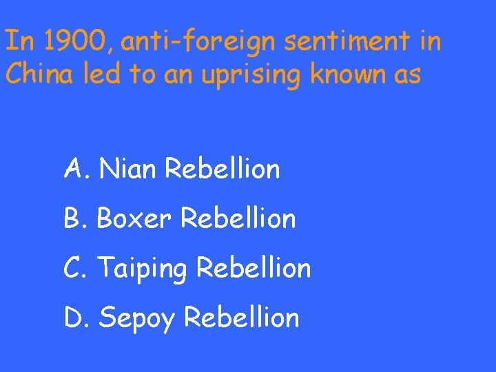 In 1900, anti-foreign sentiment in China led to an uprising known as A. Nian