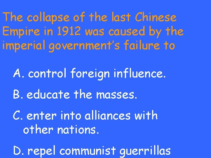 The collapse of the last Chinese Empire in 1912 was caused by the imperial