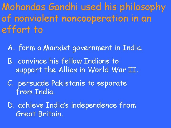 Mohandas Gandhi used his philosophy of nonviolent noncooperation in an effort to A. form