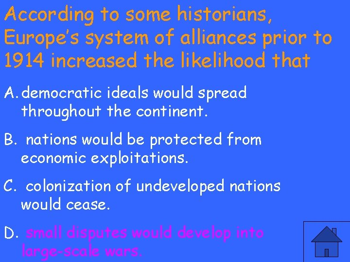 According to some historians, Europe's system of alliances prior to 1914 increased the likelihood