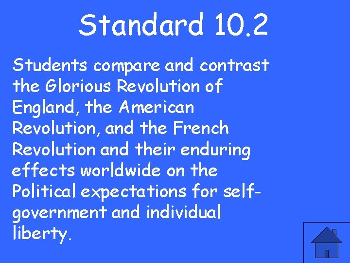 Standard 10. 2 Students compare and contrast the Glorious Revolution of England, the American