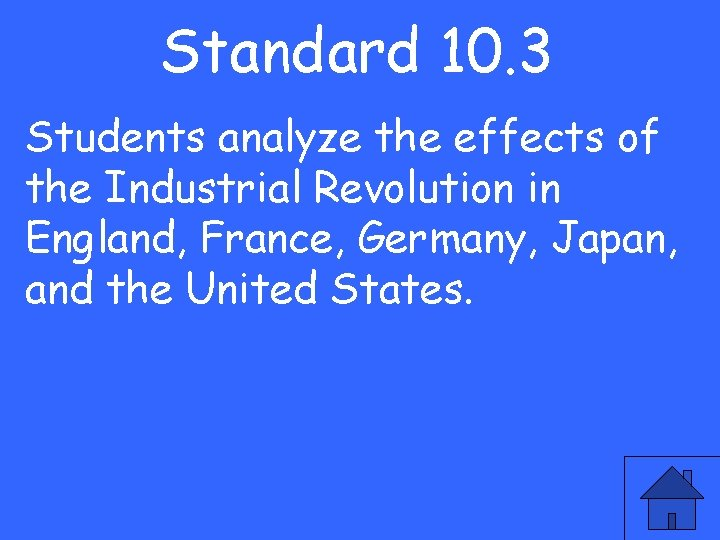 Standard 10. 3 Students analyze the effects of the Industrial Revolution in England, France,