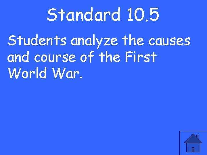 Standard 10. 5 Students analyze the causes and course of the First World War.