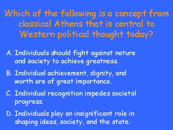 Which of the following is a concept from classical Athens that is central to