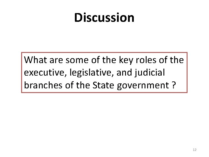 Discussion What are some of the key roles of the executive, legislative, and judicial