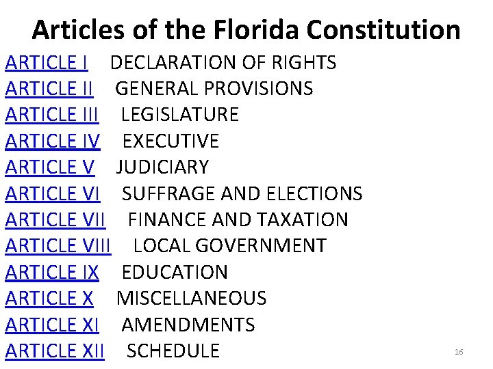 Articles of the Florida Constitution ARTICLE IDECLARATION OF RIGHTS ARTICLE IIGENERAL PROVISIONS ARTICLE IIILEGISLATURE
