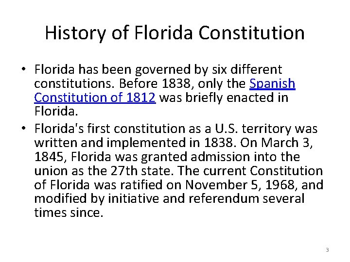 History of Florida Constitution • Florida has been governed by six different constitutions. Before