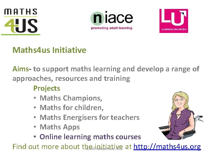 Maths 4 us Initiative Aims- to support maths learning and develop a range of