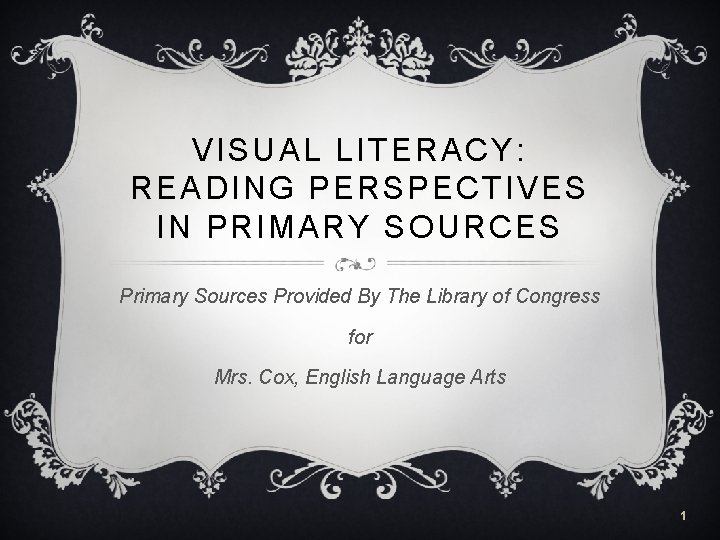 VISUAL LITERACY: READING PERSPECTIVES IN PRIMARY SOURCES Primary Sources Provided By The Library of