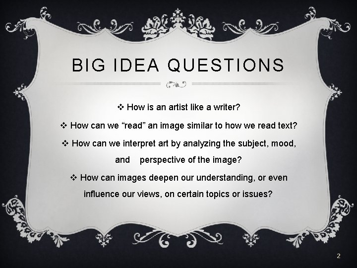 BIG IDEA QUESTIONS v How is an artist like a writer? v How can