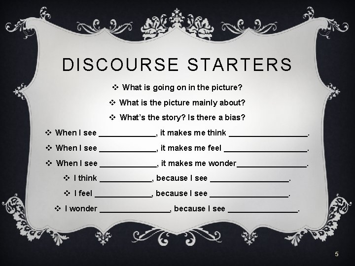 DISCOURSE STARTERS v What is going on in the picture? v What is the