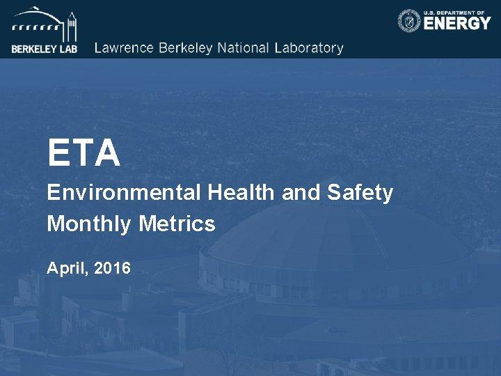 ETA Environmental Health and Safety Monthly Metrics April, 2016