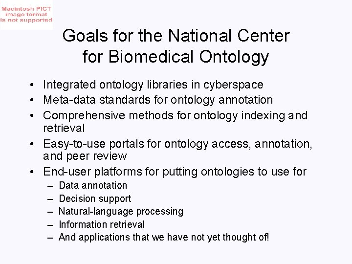 Goals for the National Center for Biomedical Ontology • Integrated ontology libraries in cyberspace