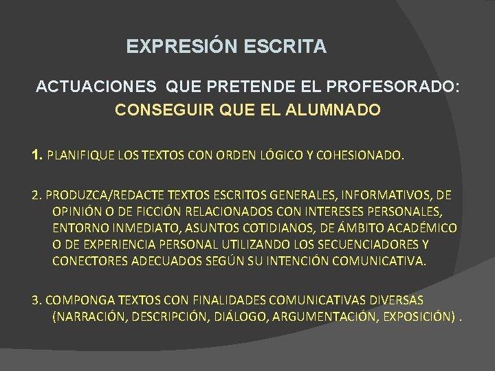 EXPRESIÓN ESCRITA ACTUACIONES QUE PRETENDE EL PROFESORADO: CONSEGUIR QUE EL ALUMNADO 1. PLANIFIQUE LOS