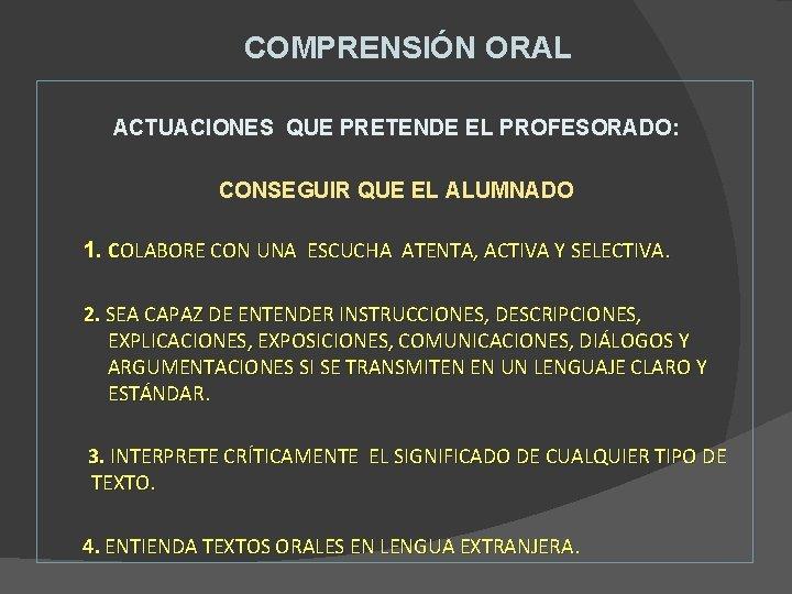 COMPRENSIÓN ORAL ACTUACIONES QUE PRETENDE EL PROFESORADO: CONSEGUIR QUE EL ALUMNADO 1. COLABORE CON