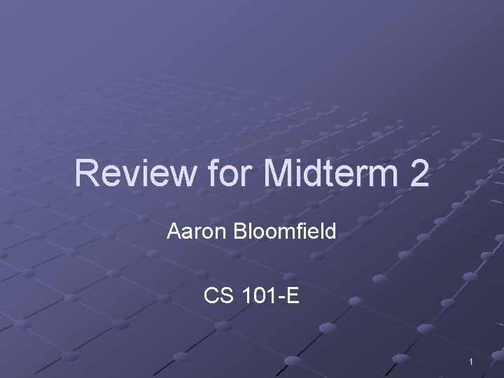 Review for Midterm 2 Aaron Bloomfield CS 101 -E 1