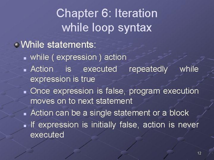 Chapter 6: Iteration while loop syntax While statements: n n n while ( expression