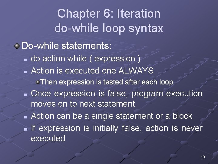 Chapter 6: Iteration do-while loop syntax Do-while statements: n n do action while (