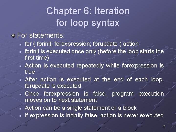 Chapter 6: Iteration for loop syntax For statements: n n n n for (