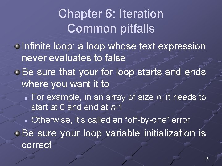 Chapter 6: Iteration Common pitfalls Infinite loop: a loop whose text expression never evaluates